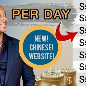 Get Paid $1,000 A Day With This Chinese Website | Make Money Online | Earn Money Online