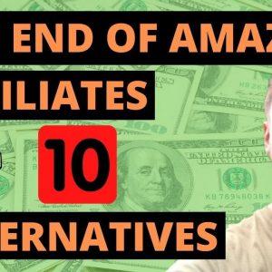 The End of Amazon Affiliate Marketing - Best 10 Amazon Associates Alternatives to Make Money Online