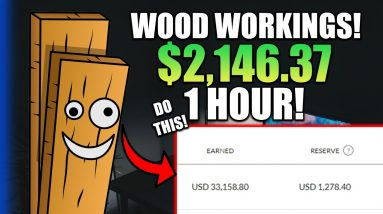 1 Hour Work Made Me $2,146.37 Doing Wood Workings Online! (CRAZY Way To Make Money Online)
