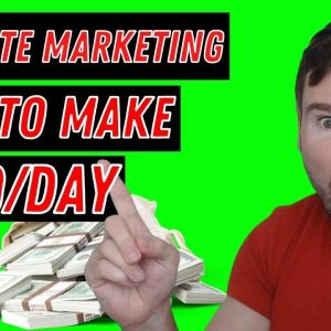 Affiliate Marketing - How Can You Make $500 Per Day (Full Make Money Online Tutorial)