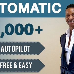 (AUTOMATIC) Earn $7000+ On Autopilot For FREE   Make Money Online 2021