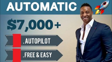 (AUTOMATIC) Earn $7000+ On Autopilot For FREE | Make Money Online 2021