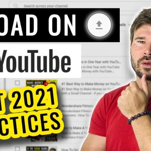 How to Upload Video on YouTube - Best 2021 Practices & Must Watch YouTube Video Upload Tutorial